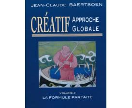 LIBRAIRIE - Créatif Approche Globale Vol. 2 La Formule Parfaite - J. C. Baertsoen - Ed. Delatour