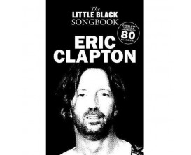 The Little Black Songbook Eric Clapton (Complete Lyrics & Chords to Over 80 Classics) - Music Sales Group